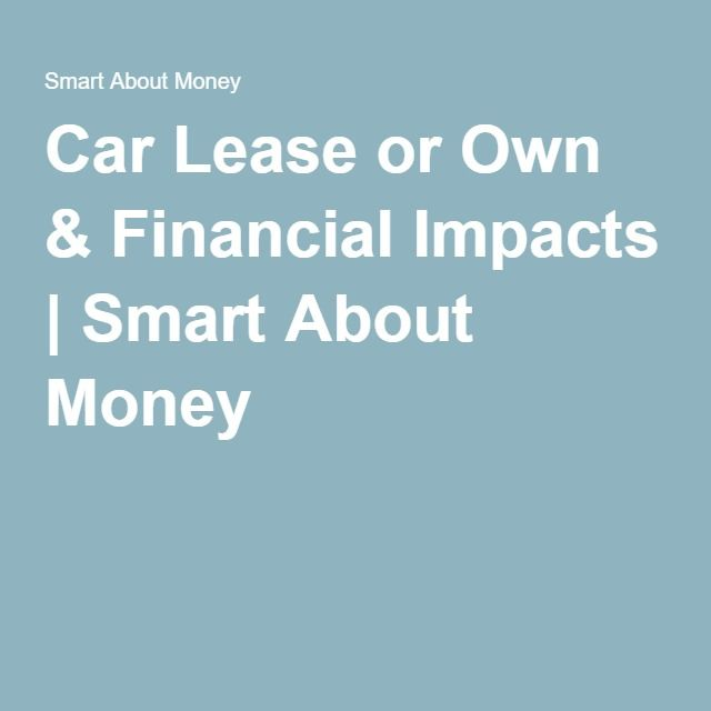 Car Lease or Own  Financial Impacts Smart About Money Money