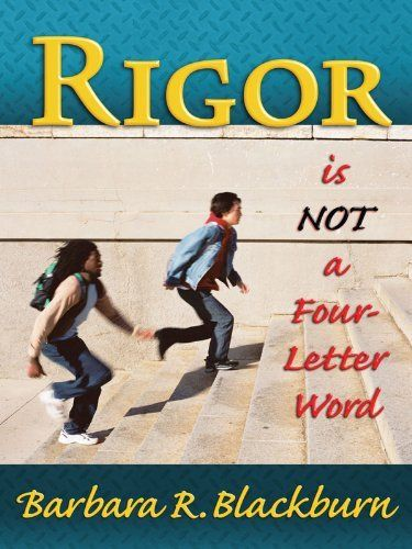 Rigor is NOT a Four-Letter Word by Barbara R. Blackburn, http://www.amazon.com/dp/B005VHPFUM/ref=cm_sw_r_pi_dp_20o3qb00QCVJY