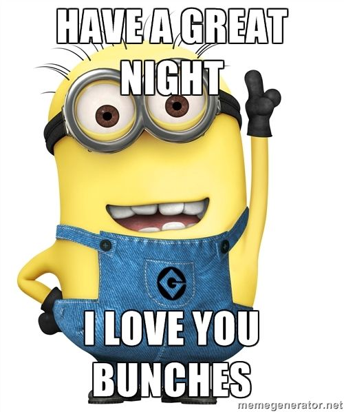 Have A Great Night I Love You Bunches Despicabl Good Morning Minions Minions Morning Quotes Funny