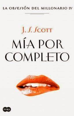 Charlando A Gusto - Mía Por Completo - Serie La Obsesión Del Millonario 04 - J.S. Scott  http://www.charlandoagusto.com/2015/04/mia-por-completo-serie-la-obsesion-del.html #Libros #Portadas
