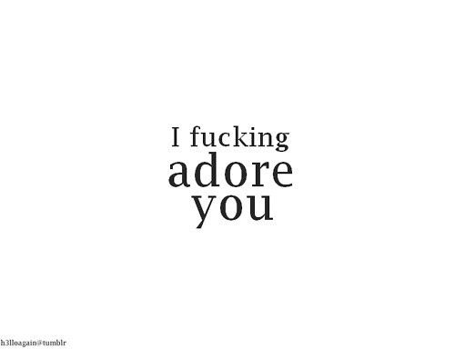 I fucking adore you #heart #love #adore