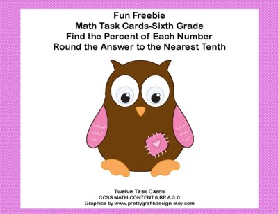 Fun Freebies- Grade 6-Percent and Rounding-CCSS.6.RP.A.3.C from Mrs. Mc's Shop on TeachersNotebook.com -  (6 pages)  - This fun freebie has 12 task cards to provide practice in finding the percent of each number and rounding the answer to the nearest tenth. Aligned with CCSS.MATH.CONTENT.6.RP.A.3.C