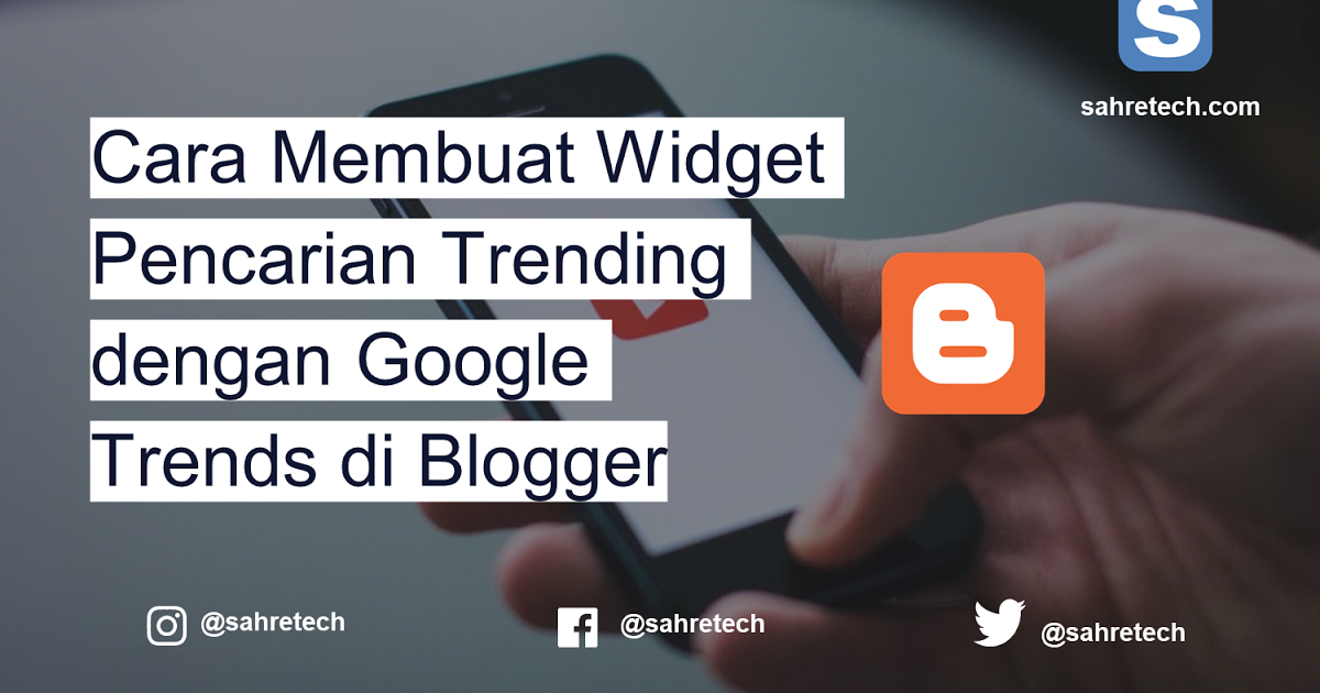 Cara Membuat Widget Pencarian Trending Dengan Google Trends Di Blogger Cari Tahu Pemrograman