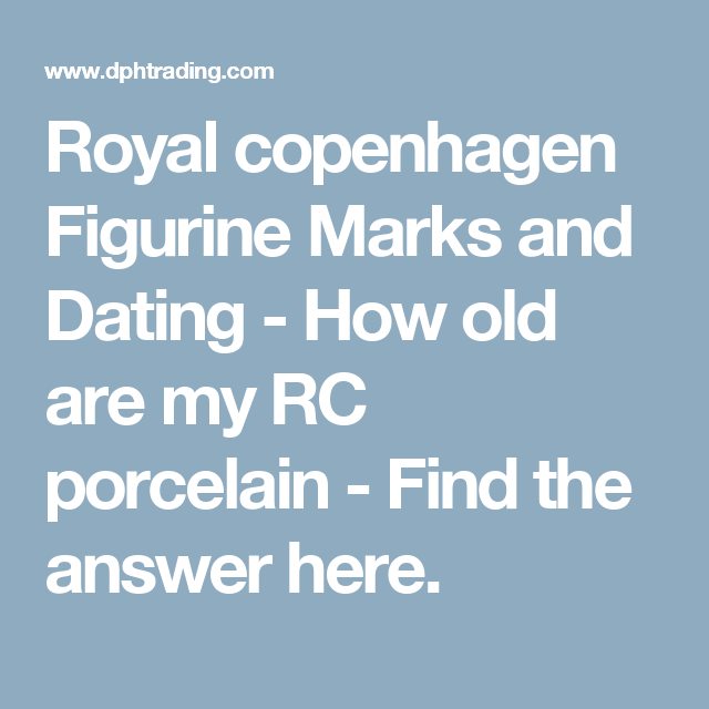Dating copenhagen porcelain