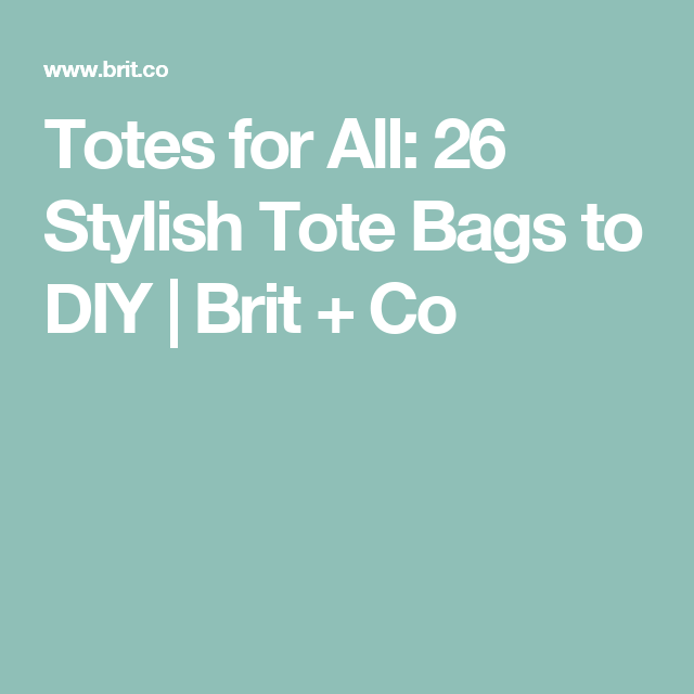 Totes for All: 26 Stylish Tote Bags to DIY | Brit + Co