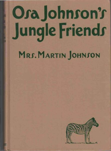 "Jungle Friends 1939 Osa Johnson tells the thrilling and fascinating stories of her adventures and experiences while making friends with a number of the jungle wild creatures. The Story of Pantaloons the day old baby elephant that became a seasoned traveler in ""Osa's Ark""; of four baby cheetahs; of No Sir, the big ant-eating pig;and many other delightful stories of Osa and her jungle friends  $$75.00 - $100."