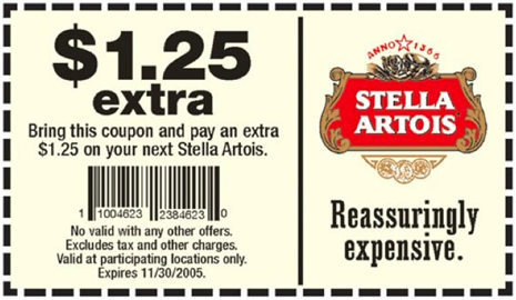 pay 1.25 extra, Stella Artois; Reassuringly expensive.