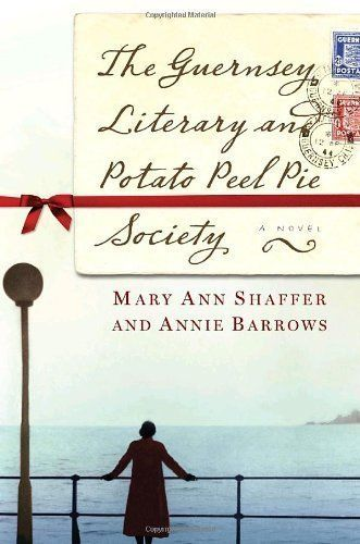 LOVELY, LOVELY book: The Guernsey Literary and Potato Peel Pie Society By Mary Ann Shaffer and Annie Barrows