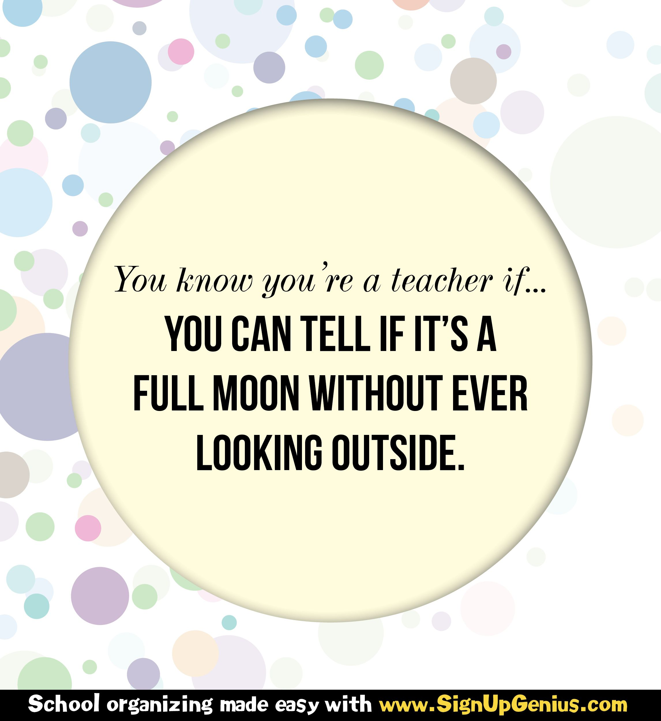 You Know You Re A Teacher If You Can Tell If It S A Full Moon Without Ever Looking Outside Teacher Teaching Teaching Quotes Teaching Humor Teacher Quotes