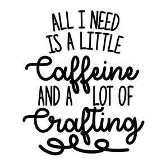 Download All I Need Is A Little Caffeine and a lot of Crafting ...