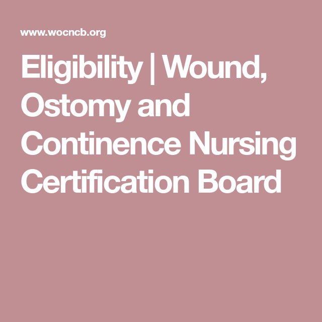 Eligibility Wound Ostomy And Continence Nursing