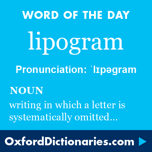 lipogram (noun): a composition from which the writer systematically