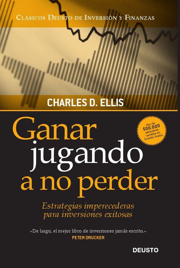Ganar Jugando A No Perder Estrategias Imperecederas Para Inversi Ones Exitosas Charles D Ellis Co Libros De Finanzas Libros De Negocios Libros De Economia
