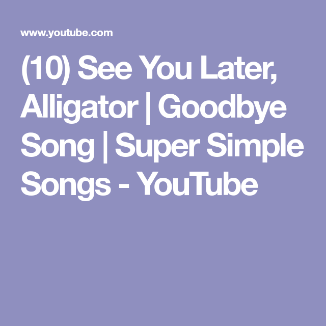 (10) See You Later, Alligator Goodbye Song Super