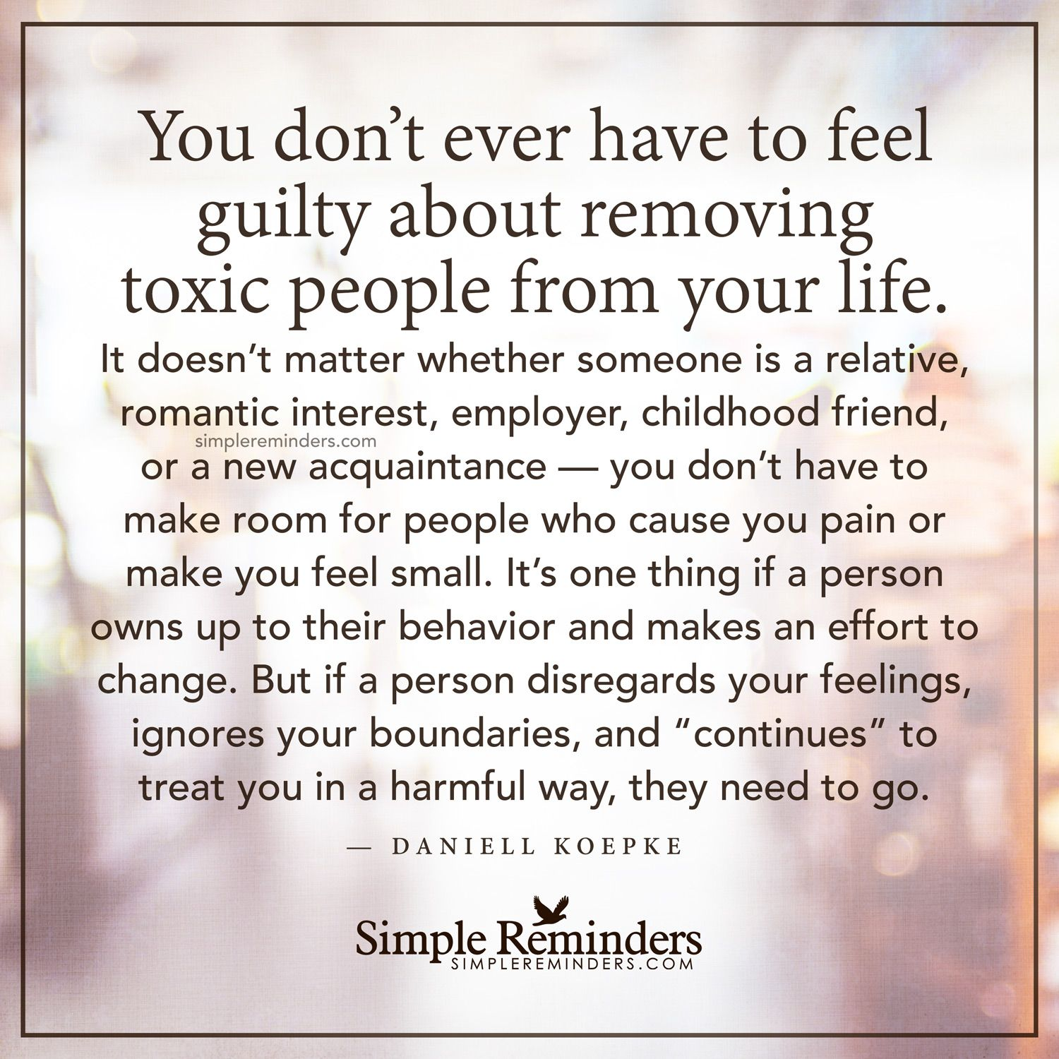 Remove toxic people from your life You don't ever have to