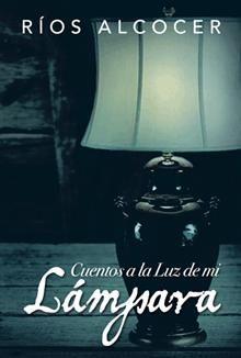 """""""Cuentos a la luz de mi lámpara"""", Ríos Alcocer.  Relatos reales o imaginarios donde la autora trata de describir sentimientos y situaciones."""