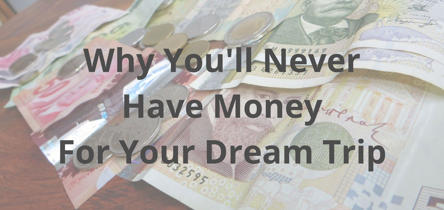 Finding money for your dream trip may sound impossible, but what if I told you you're just looking at the problem from the wrong perspective?