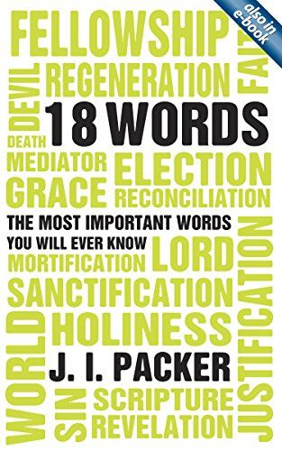 18 Words The Most Important Words You Will Ever Know J I Packer 9781845503277 Amazon Com Books Understanding The Bible Words Scripture