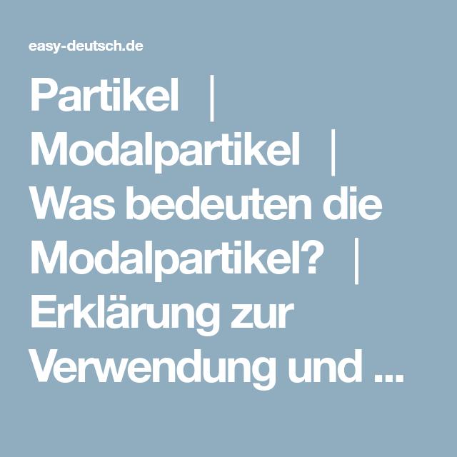 Partikel Modalpartikel Was Bedeuten Die Modalpartikel Erklarung Zur Verwendung Und Bedeutung Der Unterschiedlichen Modalpar Grammatik Deutschstunde Easy