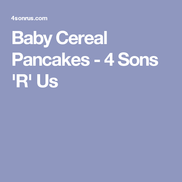 Baby Cereal Pancakes - 4 Sons 'R' Us