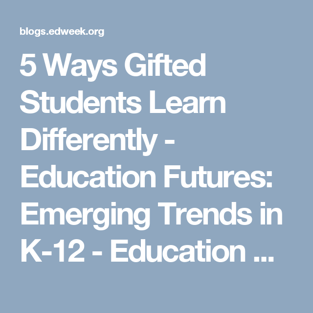 5 Ways Gifted Students Learn Differently >> 5 Ways Gifted Students Learn Differently Gifted Parenting Support