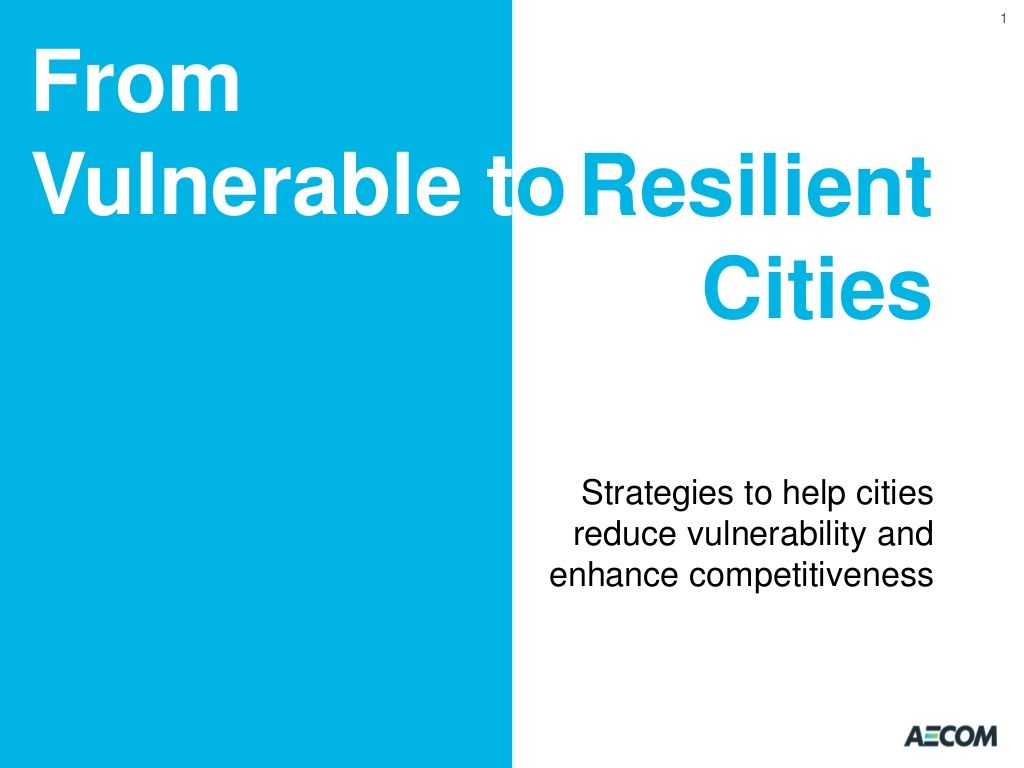 From Vulnerable to Resilient Cities by AECOM via slideshare