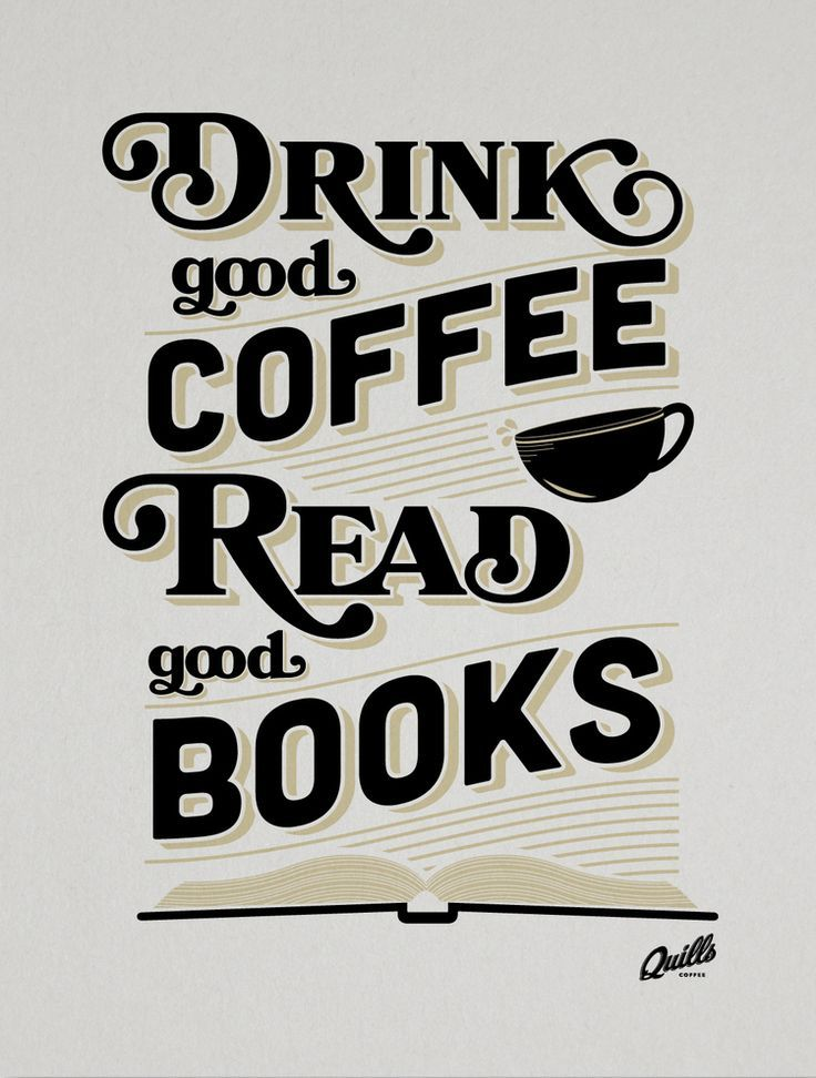 Drink Coffee and read good books!