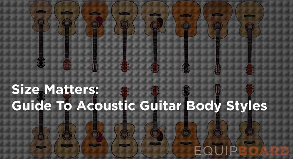 Size Matters A Guide To Acoustic Guitar Body Styles Guitar Body Acoustic Guitar Acoustic