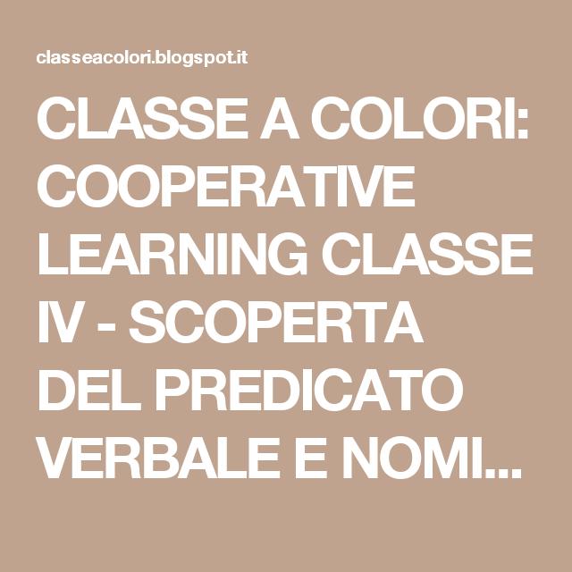 CLASSE A COLORI: COOPERATIVE LEARNING CLASSE IV - SCOPERTA DEL PREDICATO VERBALE E NOMINALE
