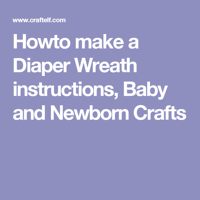Howto Make A Diaper Wreath Instructions Baby And Newborn Crafts