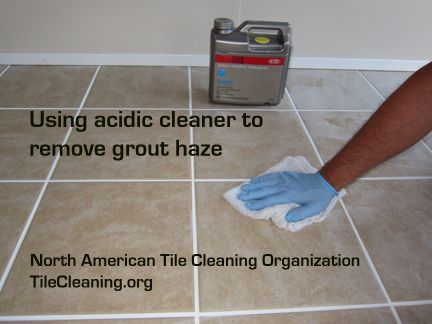 Removing Grout Haze With An Acidic Cleaner Grout How To Remove Grout Clean Tile
