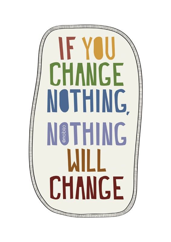 """""""If you change nothing, nothing will change."""""""
