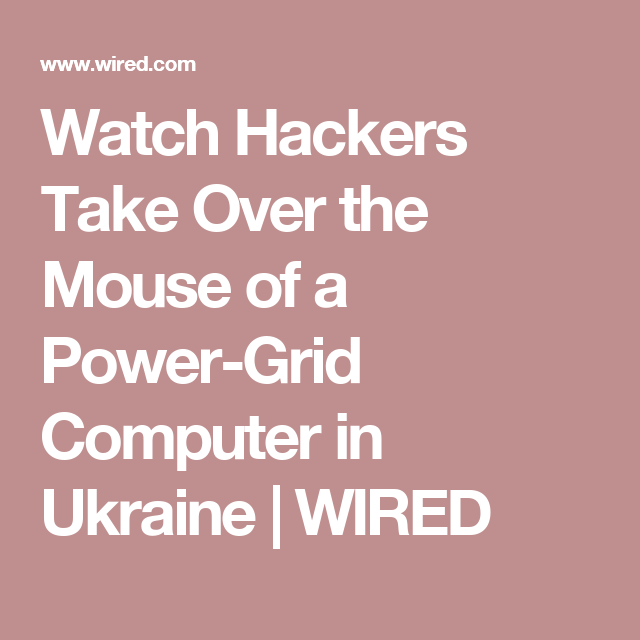 Watch Hackers Take Over The Mouse Of A Power Grid Computer In Ukraine Power Grid Technology And Society Power