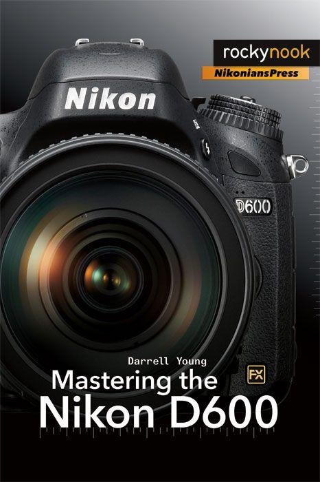 New Book Mastering The Nikon D600 Camera Photography Camera Nikon Dslr Photography