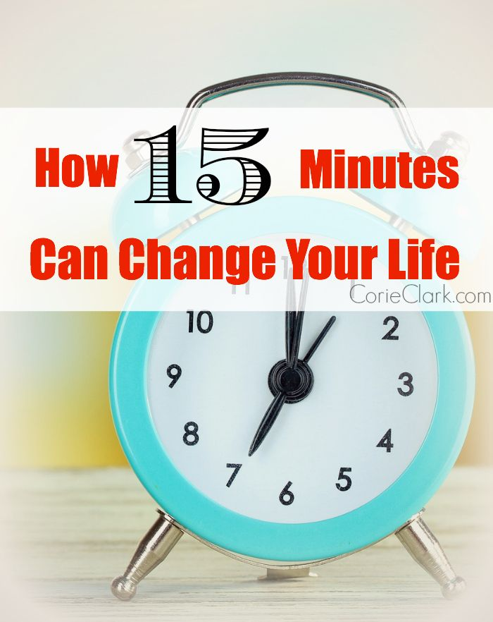 How 15 Minutes Can Change Your Life Change, Organizing and