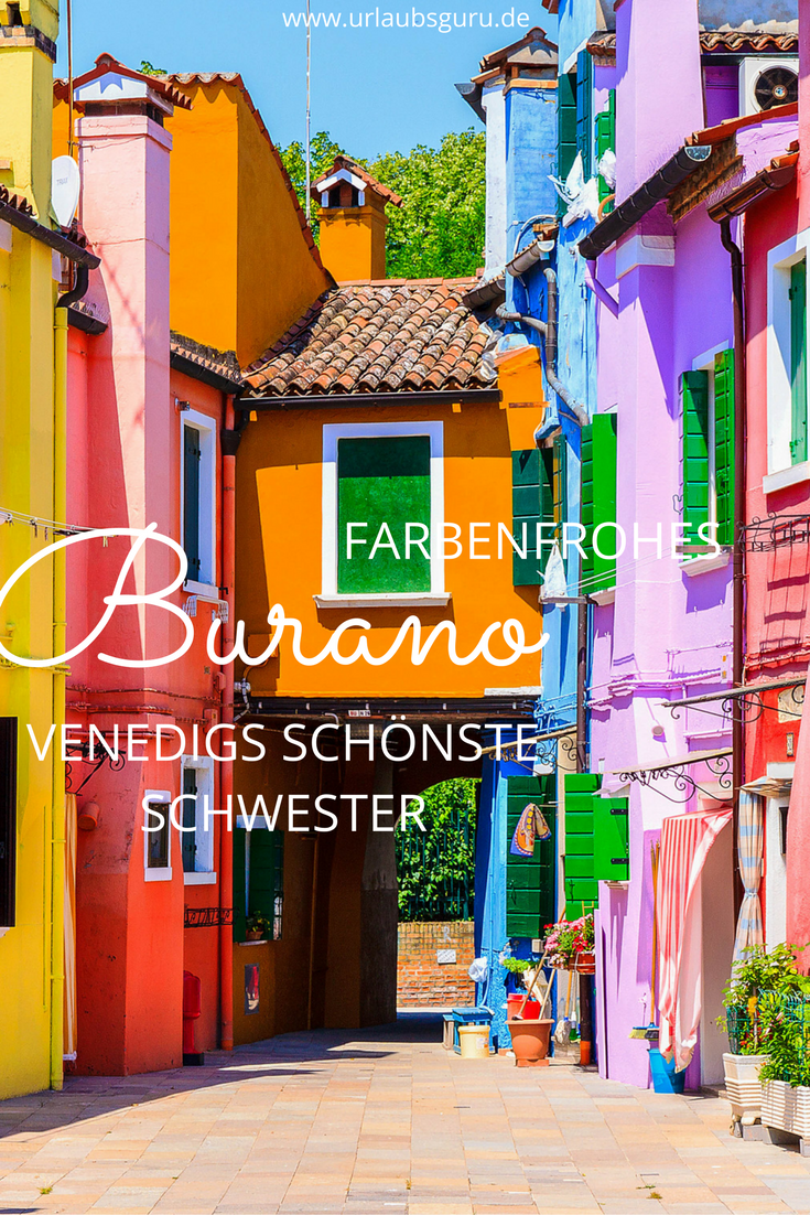 Bunt, bunter, Burano - Besucht Venedigs kleine Schwester #wanderlust