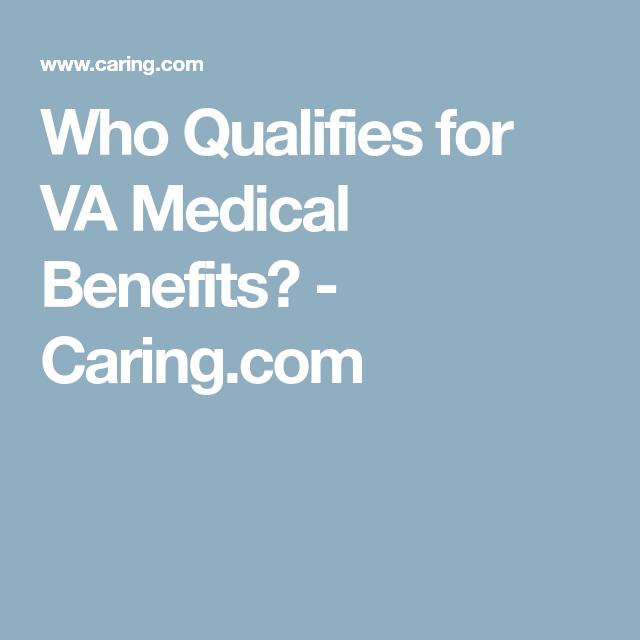 Who Qualifies For Va Medical Benefits Caring Com Va Benefits