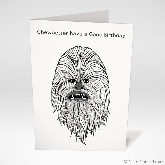 Funny Star Wars Birthday Card Chewbetter have a Good Birthday – Chewbacca Birthday Card