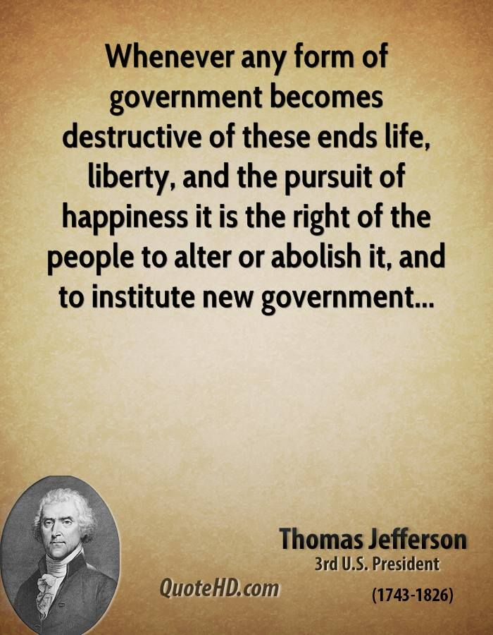 Life Liberty And The Pursuit Of Happiness Quote Endearing Thomasjeffersonquotewheneveranyformofgovernmentbecomes