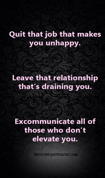 Quit That Job That Makes You Unhappy. Leave That Relationship Thatu0027s  Draining You. Excommunicate
