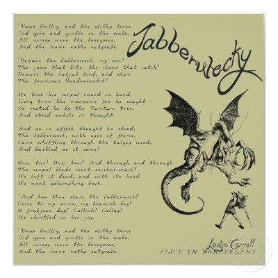 "Behold! The entire Jabberwocky poem (which begins of course with ""Twas brillig""). Matt used to recite this at certain gigs. Pretty good effort!"