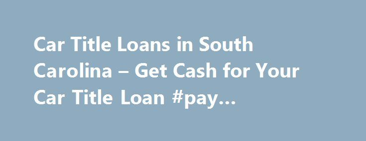 Car Title Loans In South Carolina Get Cash For Your Car Title