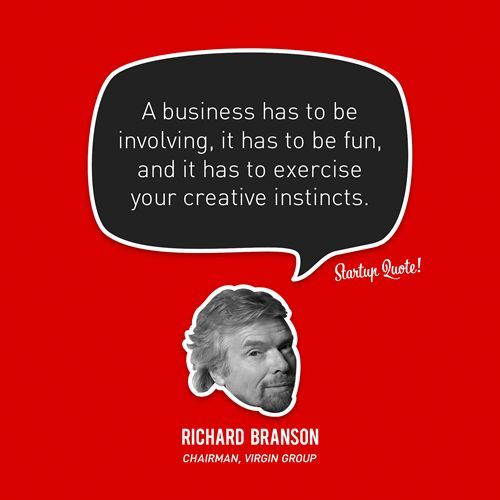 A business has to be involving, it has to be fun and it has to exercise your creative instincts ~ Richard Branson.   #Quotes #Business