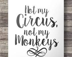Image result for not my circus not my monkeys