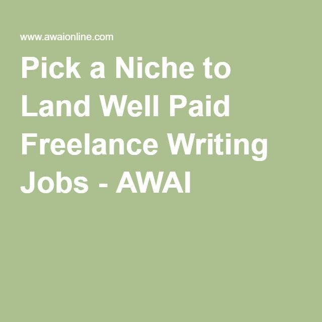 Pick A Niche To Land Well Paid Freelance Writing Jobs  Awai