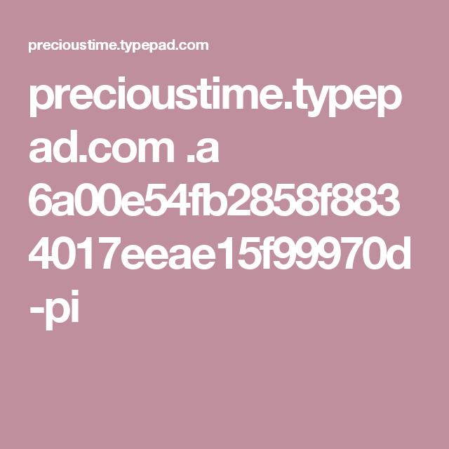 precioustime.typepad.com .a 6a00e54fb2858f8834017eeae15f99970d-pi