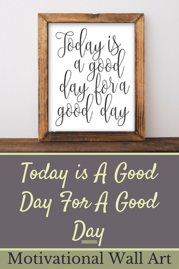 Inspirational Wall Art For Office. Motivational Wall Art, Today Is A Good  Day For