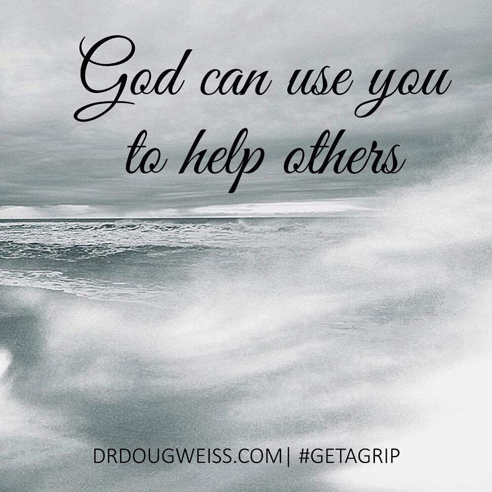 Let God use you! #drdougweiss #getagrip  Inspirational quotes by Douglas Weiss, Ph.D.