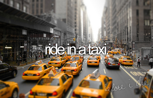 Ride in a taxi. Check.