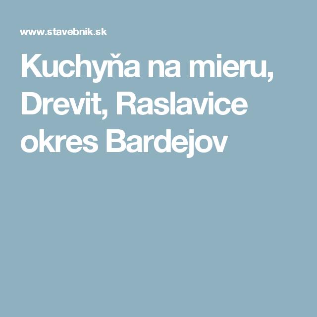 Kuchyňa na mieru, Drevit, Raslavice okres Bardejov